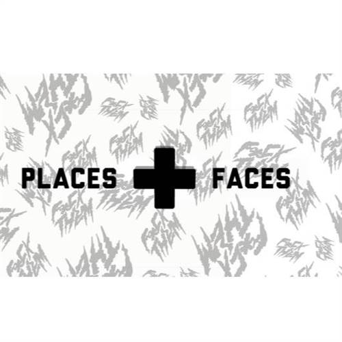 PLACES + FACES  + special guests MIKE ROFT and F*CK THEM